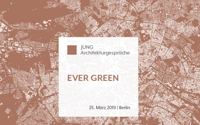 Ever Green - 14. JUNG Architekturgespräche in Berlin